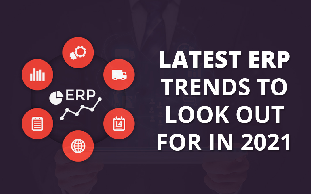 Latest ERP Trends to look out for in 2021